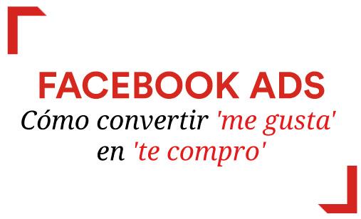 Facebook Ads - Cómo Convertir Me Gusta en Te Compro