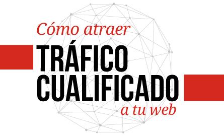 Cómo atraer tráfico cualificado a tu web