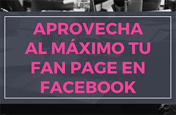 Aprovecha al máximo tu Fan Page en Facebook