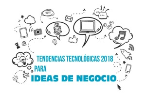 Tendencias tecnológicas 2018 para ideas de negocio